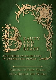 Beauty and the Beast – And Other Tales of Love in Unexpected Places (Origins of Fairy Tales from Around the World) ebook by Amelia Carruthers,Various