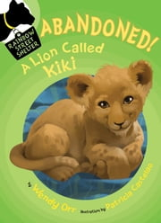 ABANDONED! A Lion Called Kiki ebook by Wendy Orr,Patricia Castelao