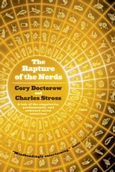 The Rapture of the Nerds - A tale of the singularity, posthumanity, and awkward social situations ebook by Cory Doctorow,Charles Stross