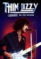 Thin Lizzy Uncensored On the Record ebook by Bob Carruthers