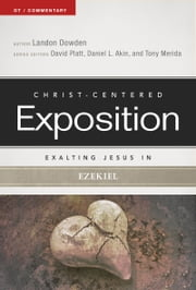 Exalting Jesus in Ezekiel ebook by Dr. Landon Dowden