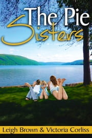 The Pie Sisters ebook by Leigh Brown,Victoria Corliss