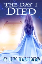 The Day I Died ebook by Kelly Hashway