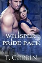 Whisper Pride Pack ebook by T. Cobbin