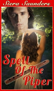 Spell Of The Piper - Fae Lovers, Book 4 ebook by Siera Saunders