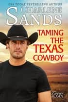 Taming the Texas Cowboy ebook by Charlene Sands