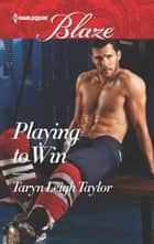 Playing to Win ebook by Taryn Leigh Taylor