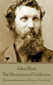 "The Mountains of California - ""The mountains are calling and I must go.""  ebook by John Muir"