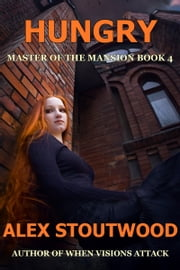 Hungry (Master of The Mansion Book 4) ebook by Alex Stoutwood