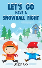 Let's Go Have A Snowball Fight: A Fun Rhyming Children's Book ebook by Jim M Booker