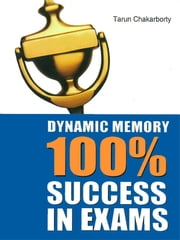 Dynamic Memory 100% Success in Exams ebook by Tarun Chakarborty