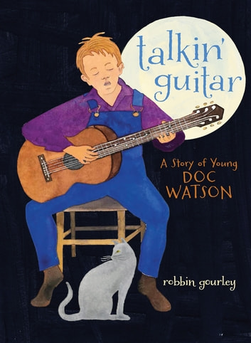 Talkin' Guitar - A Story of Young Doc Watson ebook by Robbin Gourley