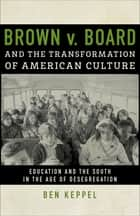 Brown v. Board and the Transformation of American Culture ebook by Ben Keppel