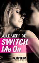 Switch Me On ebook by Jule McBride