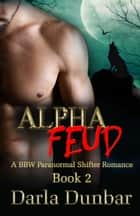 Alpha Feud - Book 2 ebook by Darla Dunbar