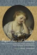 Beyond Sense and Sensibility - Moral Formation and the Literary Imagination from Johnson to Wordsworth ebook by Peggy Thompson, Leslie A. Chilton, Timothy Erwin,...