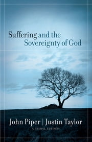 Suffering and the Sovereignty of God ebook by John Piper,Justin Taylor,Justin Taylor,John Piper,Mark Talbot,Stephen F. Saint,Carl F., Jr. Ellis,David Powlison,Dustin Shramek,Joni Eareckson Tada