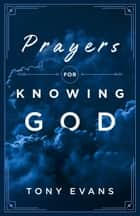 Prayers for Knowing God ebook by Tony Evans
