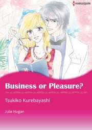 BUSINESS OR PLEASURE? (Harlequin Comics) - Harlequin Comics ebook by Julie Hogan,Tsukiko Kurebayashi