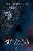 La malédiction du jaguar - Entre ses griffes, T4 ebook by Aurore Doignies