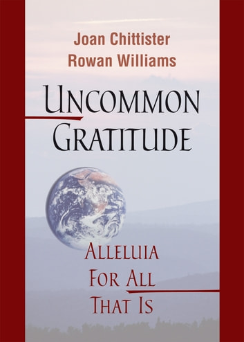 Uncommon Gratitude - Alleluia for All That Is ebook by Joan Chittister OSB,Rowan Williams