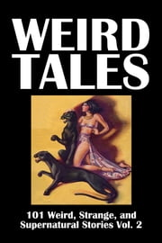 Weird Tales: 101 Weird, Strange, and Supernatural Stories Volume 2 ebook by Various