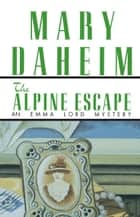 The Alpine Escape - An Emma Lord Mystery ebook by Mary Daheim