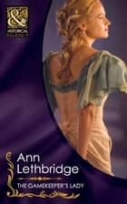 The Gamekeeper's Lady (Mills & Boon Historical) ebook by Ann Lethbridge