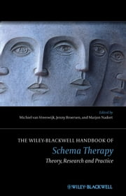 The Wiley-Blackwell Handbook of Schema Therapy - Theory, Research and Practice ebook by Michiel van Vreeswijk,Jenny Broersen,Marjon Nadort