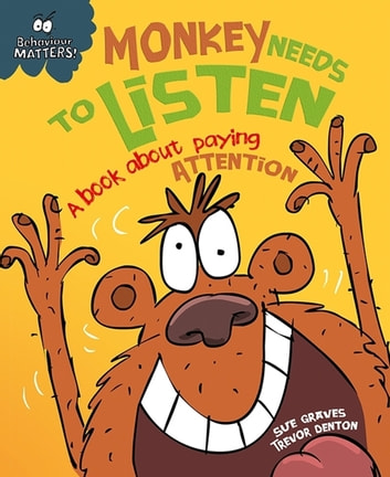 Monkey Needs to Listen - A book about paying attention ebook by Sue Graves