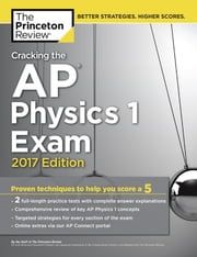 Cracking the AP Physics 1 Exam, 2017 Edition - Proven Techniques to Help You Score a 5 ebook by Princeton Review