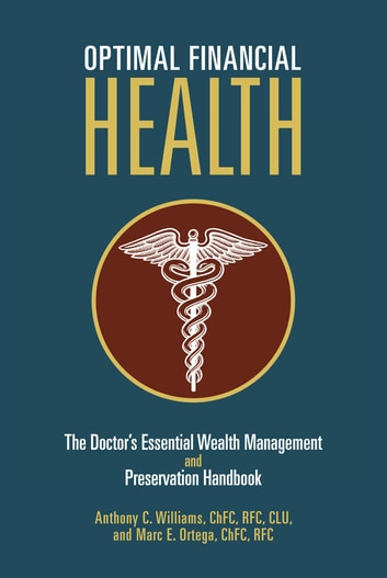 Optimal Financial Health - The Doctor's Essential Wealth Management and Preservation Handbook ebook by Anthony C. Williams; Marc E. Ortega
