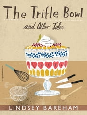 The Trifle Bowl and Other Tales ebook by Lindsey Bareham