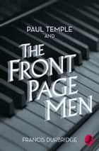 Paul Temple and the Front Page Men (A Paul Temple Mystery) ebook by Francis Durbridge