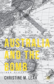 Australia and the Bomb ebook by Christine M. Leah