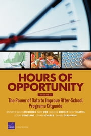 Hours of Opportunity, Volume 2 - The Power of Data to Improve After-School Programs Citywide ebook by Jennifer Sloan McCombs,Nate Orr,Susan J. Bodilly,Scott Naftel,Louay Constant