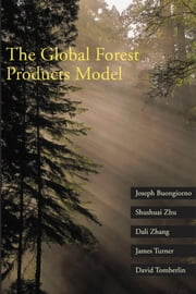 The Global Forest Products Model: Structure, Estimation, and Applications ebook by Buongiorno, Joseph