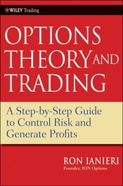 Option Theory and Trading - A Step-by-Step Guide To Control Risk and Generate Profits ebook by Ron Ianieri