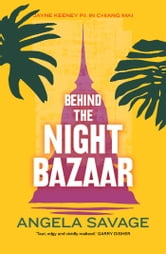 Behind the Night Bazaar - Jayne Keeney PI in Chiang Mai ebook by Angela Savage