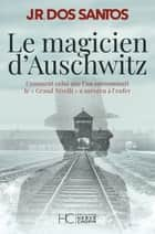 Le magicien d'Auschwitz - Comment celui que l'on surnommait le Grand Nivelli a survécu à l'enfer ebook by