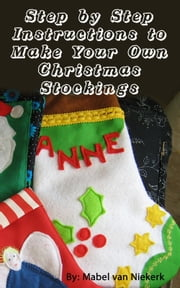 Step by Step Instructions to Make Your Own Christmas Stockings ebook by Mabel Van Niekerk