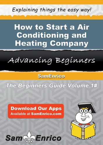 How to Start a Air Conditioning and Heating Company Business - How to Start a Air Conditioning and Heating Company Business ebook by Janie Collier