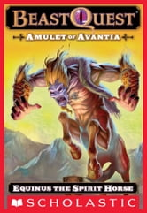Beast Quest #20: Amulet of Avantia: Equinus the Spirit Horse - Equinus the Spirit Horse ebook by Adam Blade