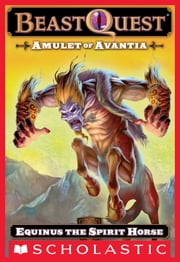 Beast Quest #20: Amulet of Avantia: Equinus the Spirit Horse - Equinus the Spirit Horse ebook by Adam Blade,Ezra Tucker