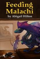 Feeding Malachi ebook by Abigail Hilton