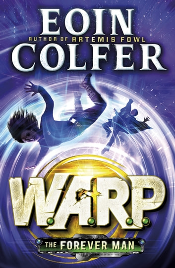 The Forever Man (W.A.R.P. Book 3) ebook by Eoin Colfer