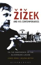 Žižek and his Contemporaries - On the Emergence of the Slovenian Lacan ebook by Dr Jones Irwin, Dr Helena Motoh