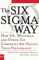 The Six Sigma Way: How GE, Motorola, and Other Top Companies are Honing Their Performance - How GE, Motorola, and Other Top Companies are Honing Their Performance ebook by Peter Pande,Robert Neuman,Roland Cavanagh