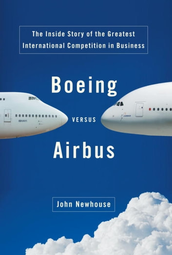 Boeing Versus Airbus ebook by John Newhouse