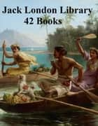 The Jack London Library: 42 books ebook by Jack London